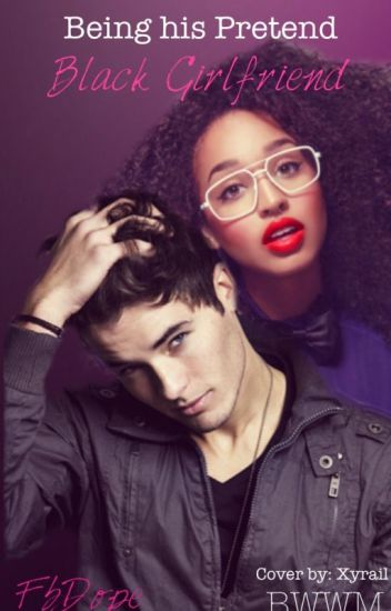 Being His Pretend Black Girlfriend (BWWM)