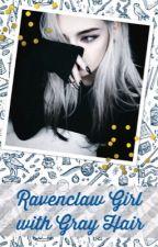 Ravenclaw Girl with Grey Hair (On Hiatus)  by StarryRuby