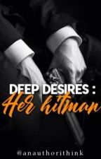 Deep Desires : Her hitman by anauthorithink