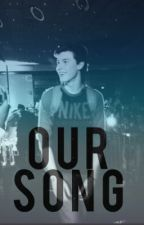 Our Song {A Shawn Mendes FanFic} by magconlover9