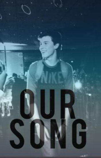 Our Song {A Shawn Mendes FanFic}