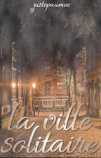 La ville solitaire [TERMINÉE] by justepaumee