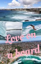 Love on a board ~ Bondi Rescue Fanfiction ~ by Lizi_g88