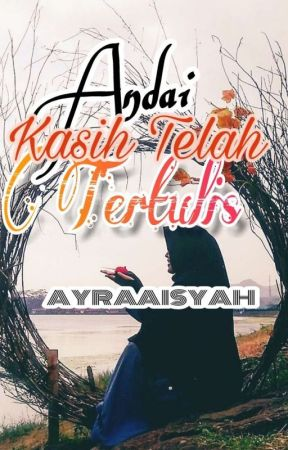 Andai Kasih Telah Tertulis by AyraAisyah