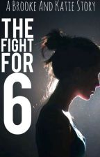 The Fight For 6 by KatiexBrooke