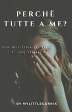 Perchè Tutte A Me? by MylittleGarrix