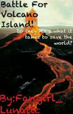 Battle For Volcano Island! by Fangirl_Lunatic