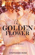 The Golden Flower - #Wattys2018 by StephRose1201
