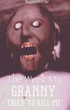 The week my granny tried to kill me by DeathBirdofRing