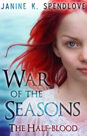War of the Seasons  book two: The Half-blood by JanineSpendlove