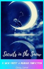 (COMPLETED) Secrets In The Snow - Jack Frost X Reader by Glossy_Gamer