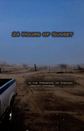 In the Presence of Enemies: 24 Hours of Sunset by jon_the_revelator
