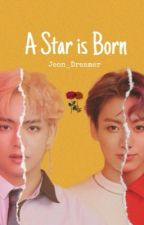 A Star Is Born ‧͙⁺˚*・༓☾ by Jeon_Dreamer