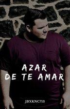 Azar de te amar (Romance Gay) by jbxknc713