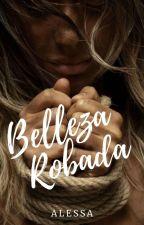 Belleza Robada © (EDITANDO Y RESUBIENDO) by AlessaAlz