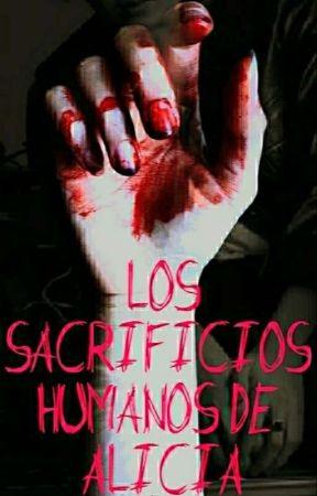 Los Sacrificios Humanos de Alicia. by EstefiLopez6