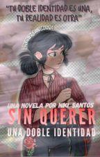 """""""SIN QUERER, UNA DOBLE INDENTIDAD"""" [ MLB ]  [ RENOVADO ] by Niki_santos"""