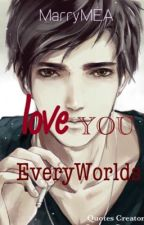 Love You EveryWorlds by _Luciferz_