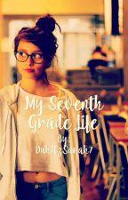 My Seventh Grade Life by DuhItzSarah7