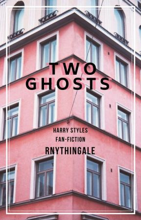 Two Ghosts { Harry Styles Fan-fiction } by rnythingale