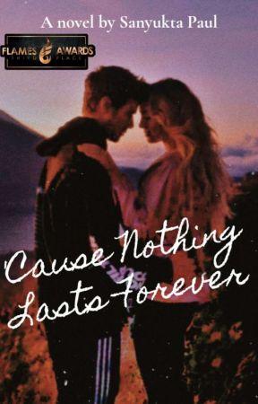 'Cause Nothing Lasts Forever by ImSanyukta