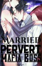 Married To A Pervert Mafia Boss (#MTAPMB)  by SkylaSailor