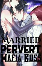 Married To A Pervert Mafia Boss (#MTAPMB)  by SkylaSailor