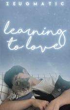 Learning to Love by zeugmatic