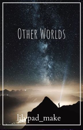 Other Worlds by lilypad_make
