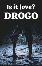 Is It Love? DROGO by bellasettembre