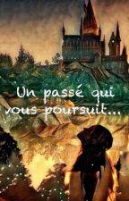 Un Passé Qui Vous Poursuit... Fanfic HP by anevada