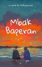 Mbak Baperan by holkaycincay