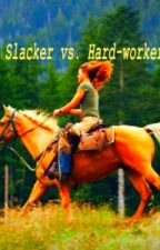 Slacker vs. Hard-worker... [ON HOLD] by ChicketyGrace