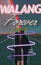 WALANG FOREVER! by JaxxJiO