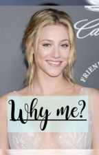 Why me? - Bughead story  by smexybughead