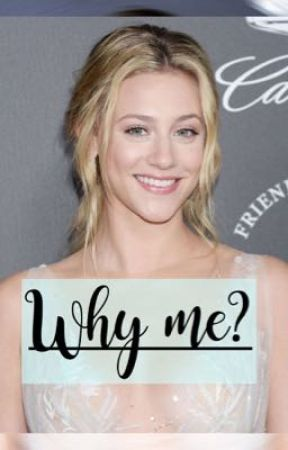 Why me? - Bughead story  by smexyswetty
