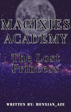 MAGIXIES ACADEMY : The Lost Siblings of Magixies Kingdom by Henxian_Aze