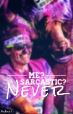 Me? Sarcastic? Never by 4uAneli