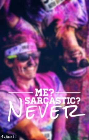 Me? Sarcastic? Never by Aneli_Grey