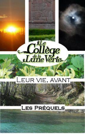 Leur vie, avant - Collège de la Lune Verte - Préquels by CollegedelaLuneVerte