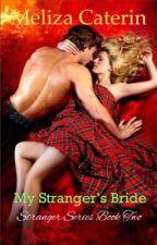 My Stranger's Bride [Stranger's Series Book 2] by melizacaterin