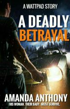 A Deadly Betrayal✔ [Completed] by queenkie0