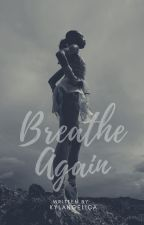 Breathe Again by ashesnrose