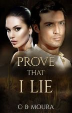 Prove that I Lie by LaraBlunte