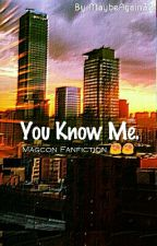 You Know Me. /Magcon FF.😍/ by MaybeAgain32