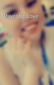 Psycotic Love by chloe4599