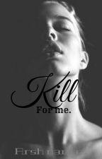 Kill For Me.  by arshnawaz2002