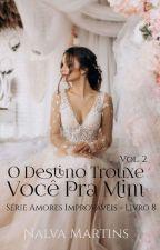 O DESTINO TROUXE VOCÊ PRA MIM  1.2 ( Série amores improváveis ) Livro 5.   by ednalva2458