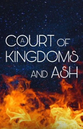 A Court of Kingdoms and Ash: An ACOTAR and TOG Crossover by mg-honeybee