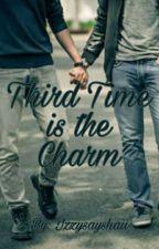 Third Time Is The Charm 🔒 ♡BxB♡ by IzzySaysHaii